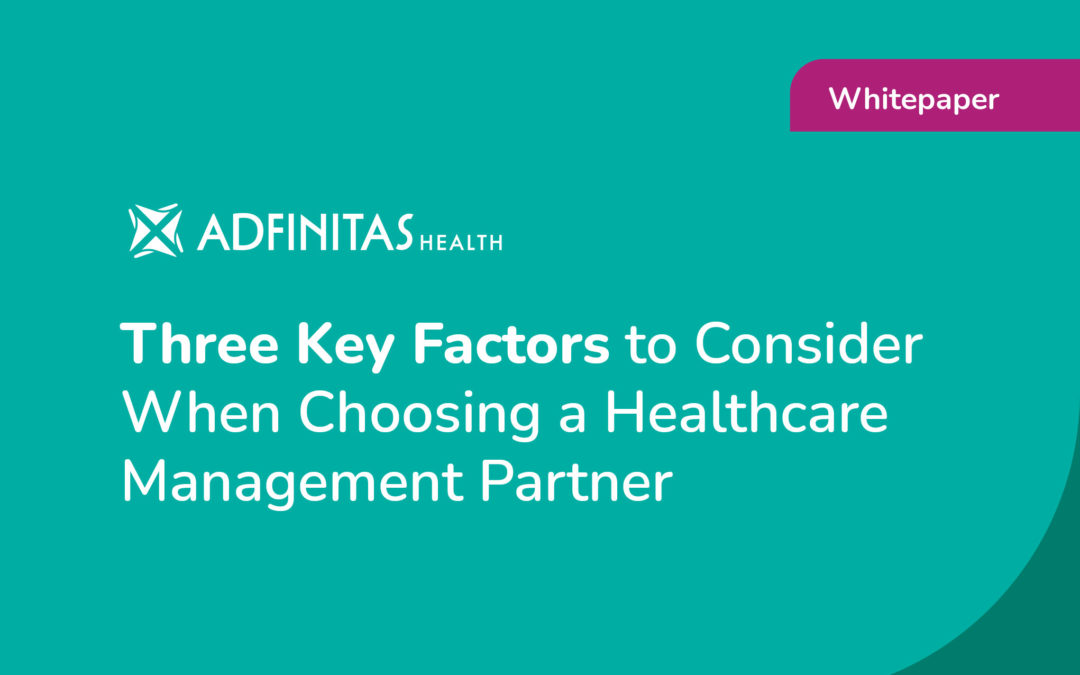 Three Key Factors to Consider When Choosing a Healthcare Management Partner